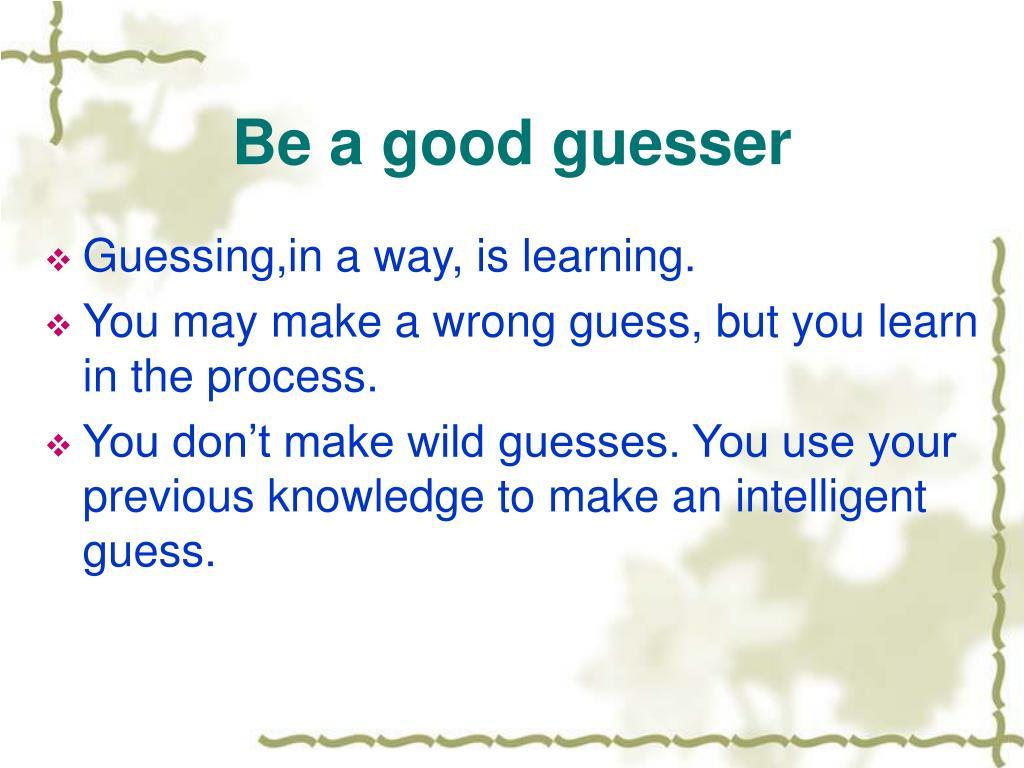 Be a good guesser