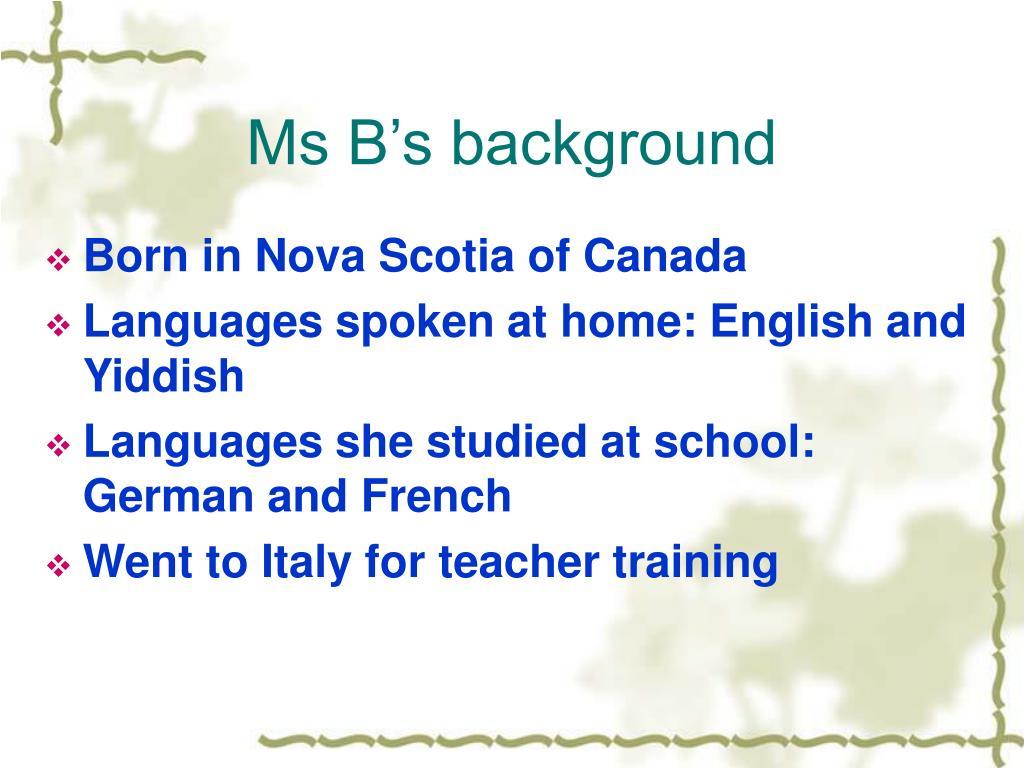 Ms B's background