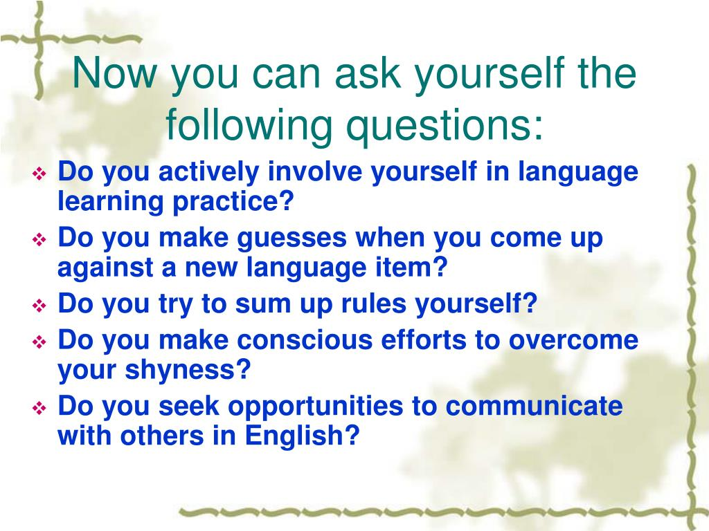 Now you can ask yourself the following questions: