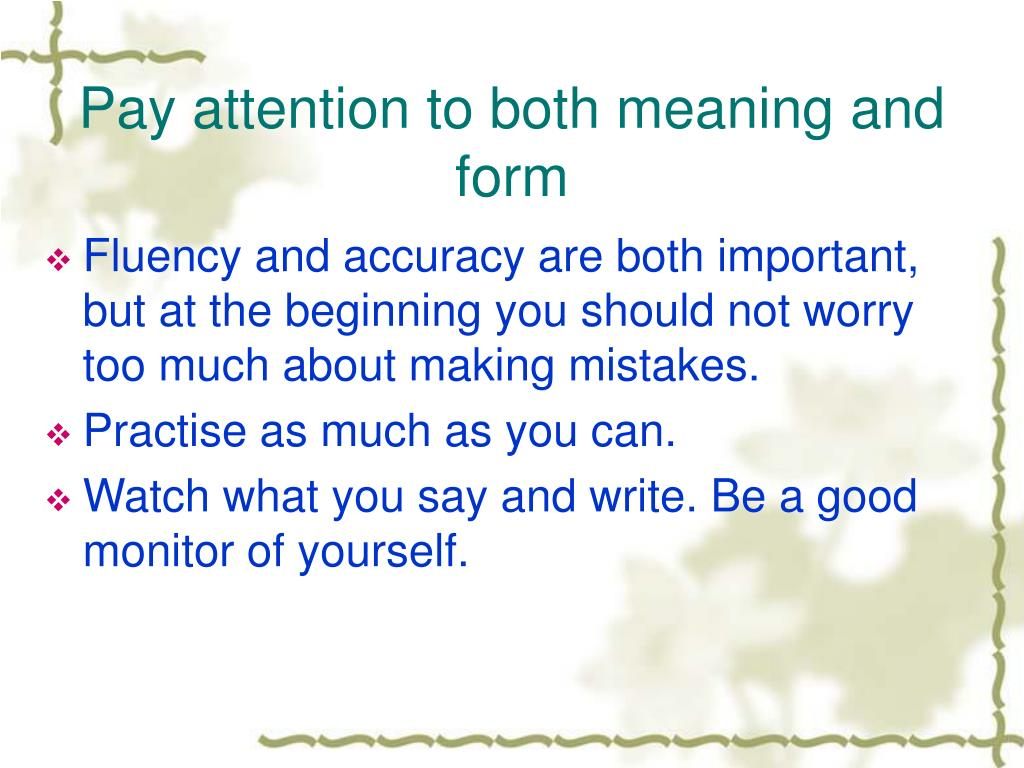 Pay attention to both meaning and form