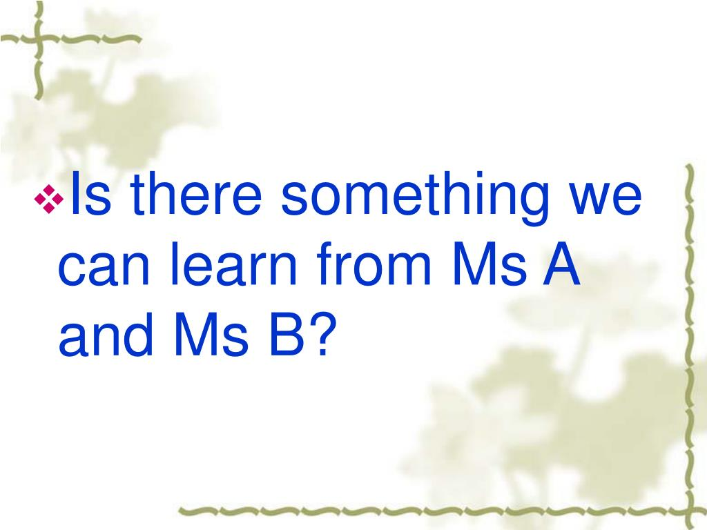 Is there something we can learn from Ms A and Ms B?