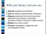 with your library card you can