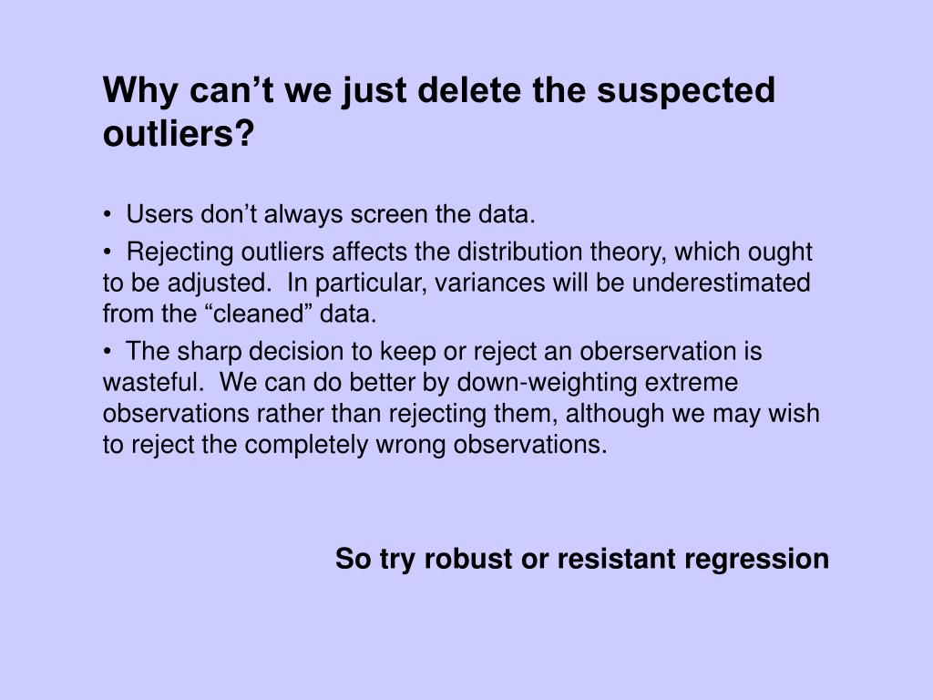 Why can't we just delete the suspected outliers?