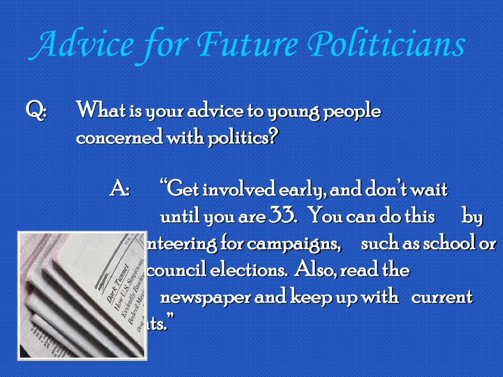 Advice for Future Politicians