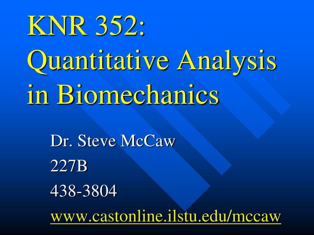 KNR 352: Quantitative Analysis in Biomechanics