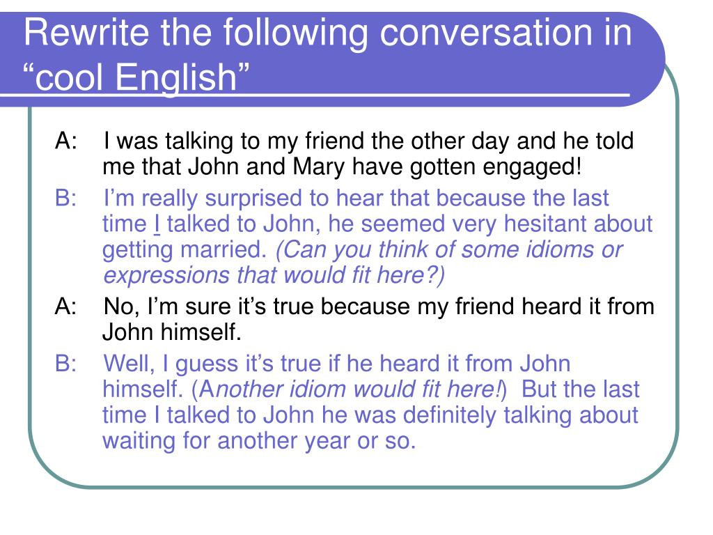 """Rewrite the following conversation in """"cool English"""""""