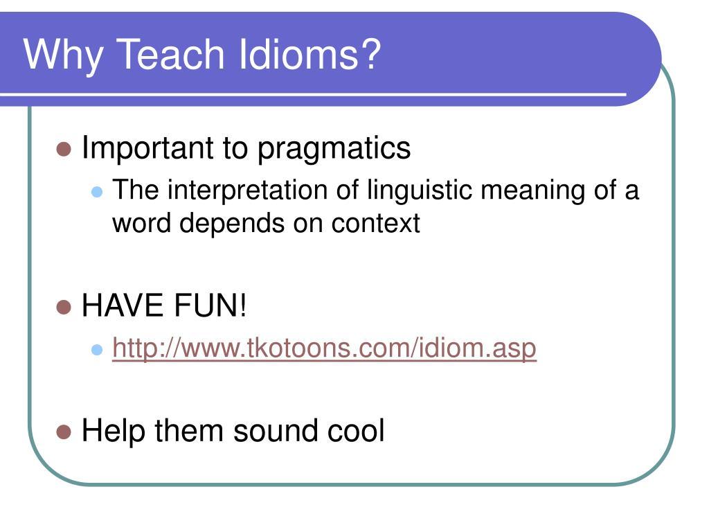 Why Teach Idioms?