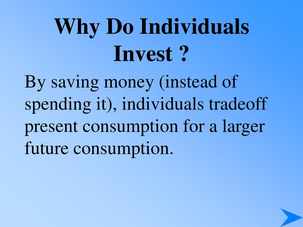 Why Do Individuals Invest ?