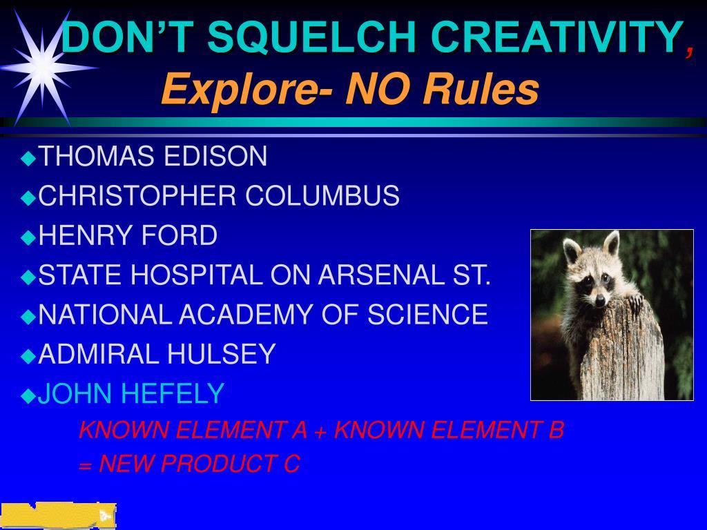 DON'T SQUELCH CREATIVITY