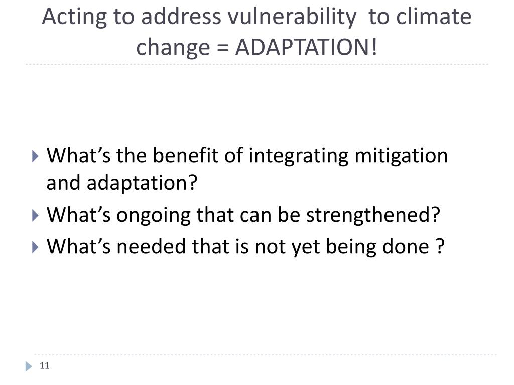 Acting to address vulnerability  to climate change = ADAPTATION!