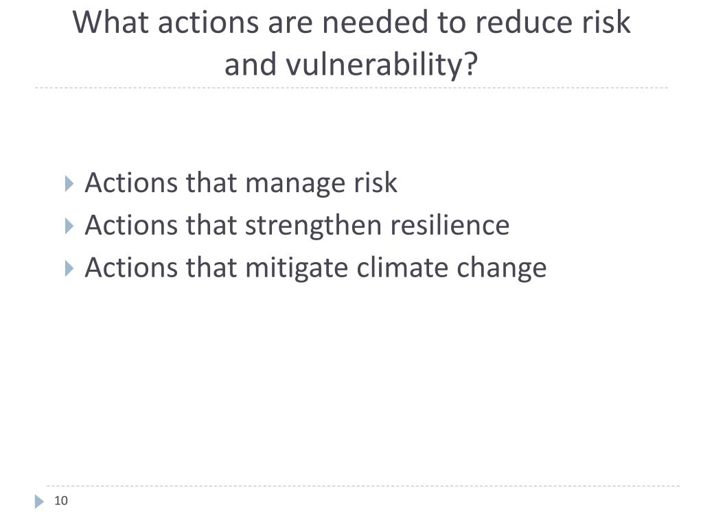 What actions are needed to reduce risk and vulnerability?