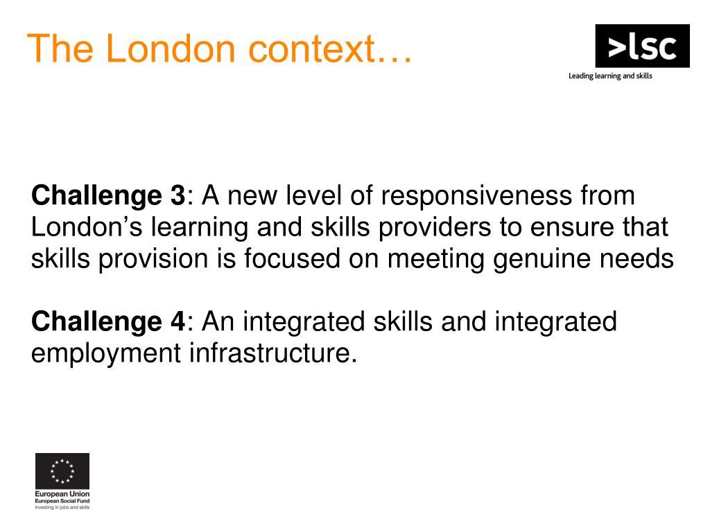The London context…
