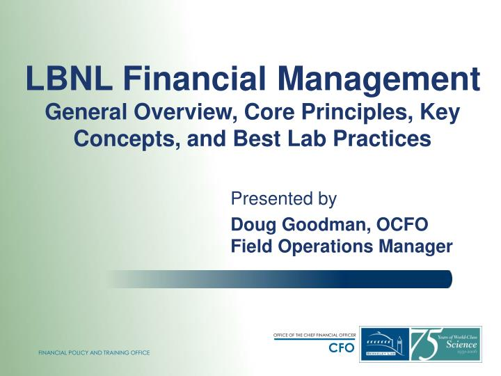 Lbnl financial management general overview core principles key concepts and best lab practices