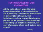 tentativeness of our knowledge