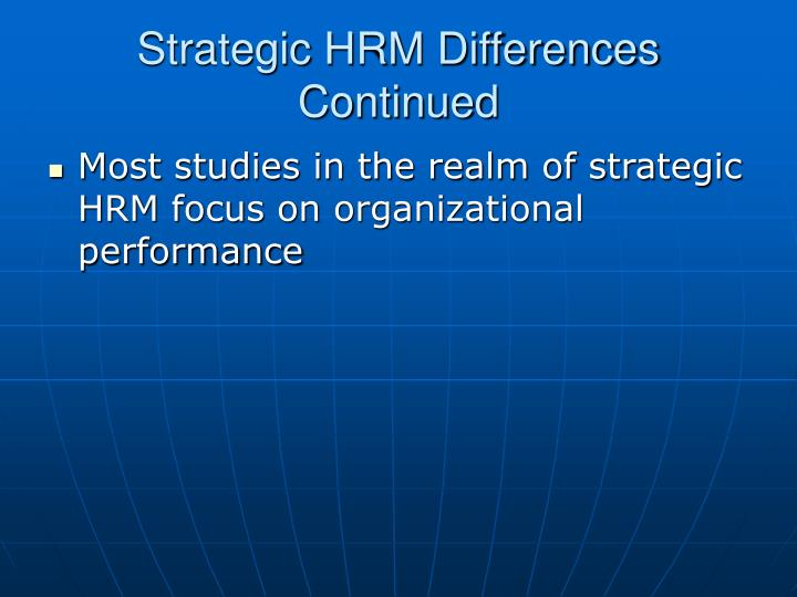 Strategic HRM Differences Continued