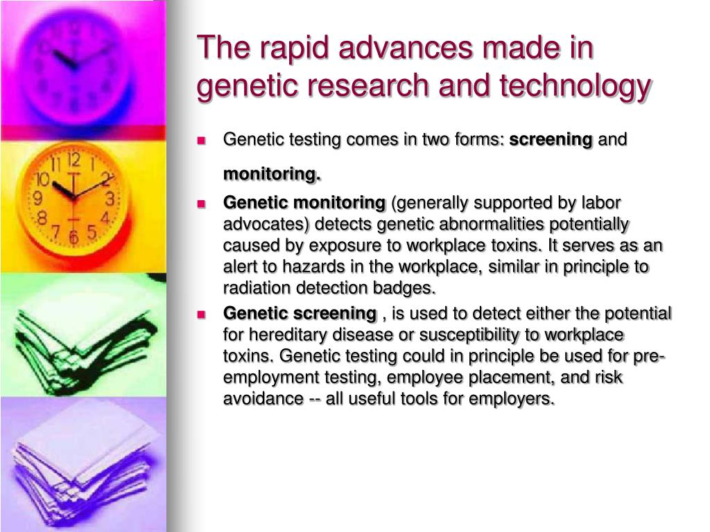 The rapid advances made in genetic research and technology