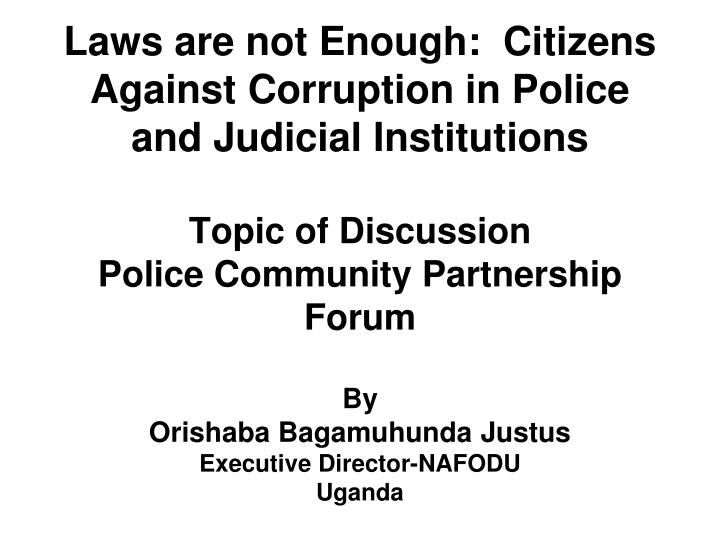 Laws are not Enough:  Citizens Against Corruption in Police and Judicial Institutions