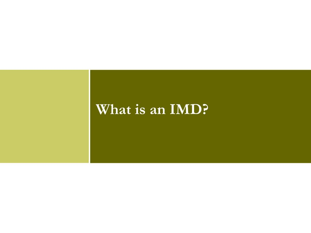 What is an IMD?