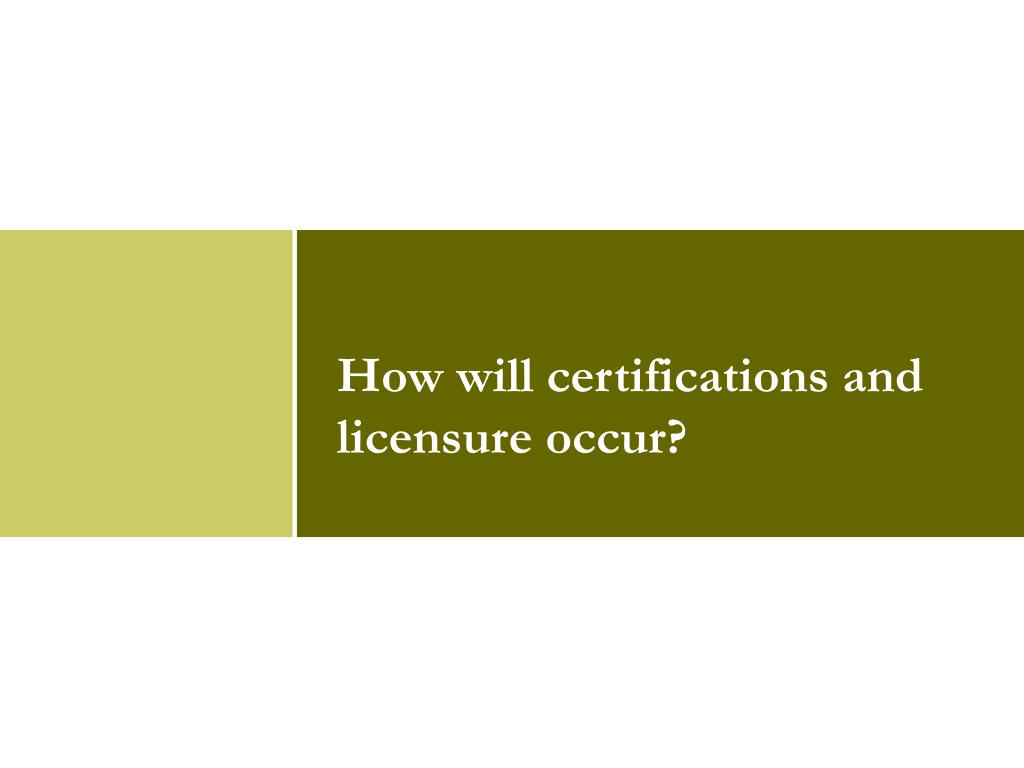 How will certifications and licensure occur?