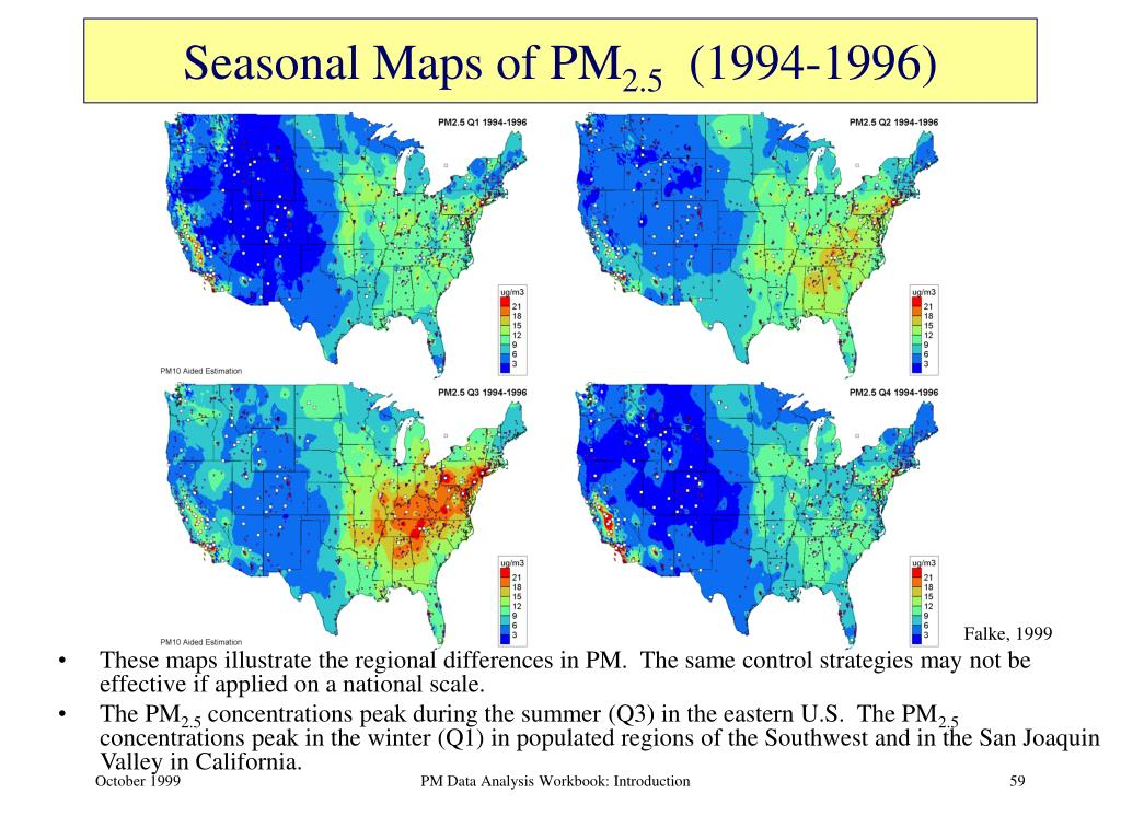 These maps illustrate the regional differences in PM.  The same control strategies may not be effective if applied on a national scale.