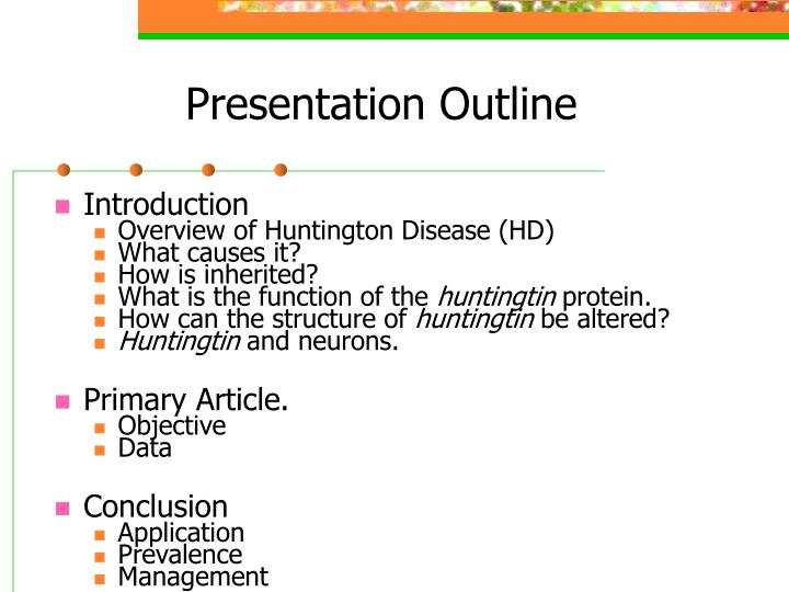 outline paper for huntington s disease Huntington's disease is a genetic disorder that causes breakdown of neurons, especially in the basal ganglia in the brain ayurveda can treat some symptoms huntington's disease, a genetic disorder, causes gradual breakdown of nerve cells, affecting one's physical as well as mental capabilities.