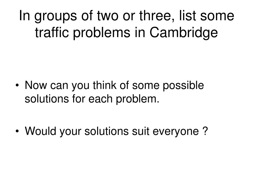 In groups of two or three, list some traffic problems in Cambridge