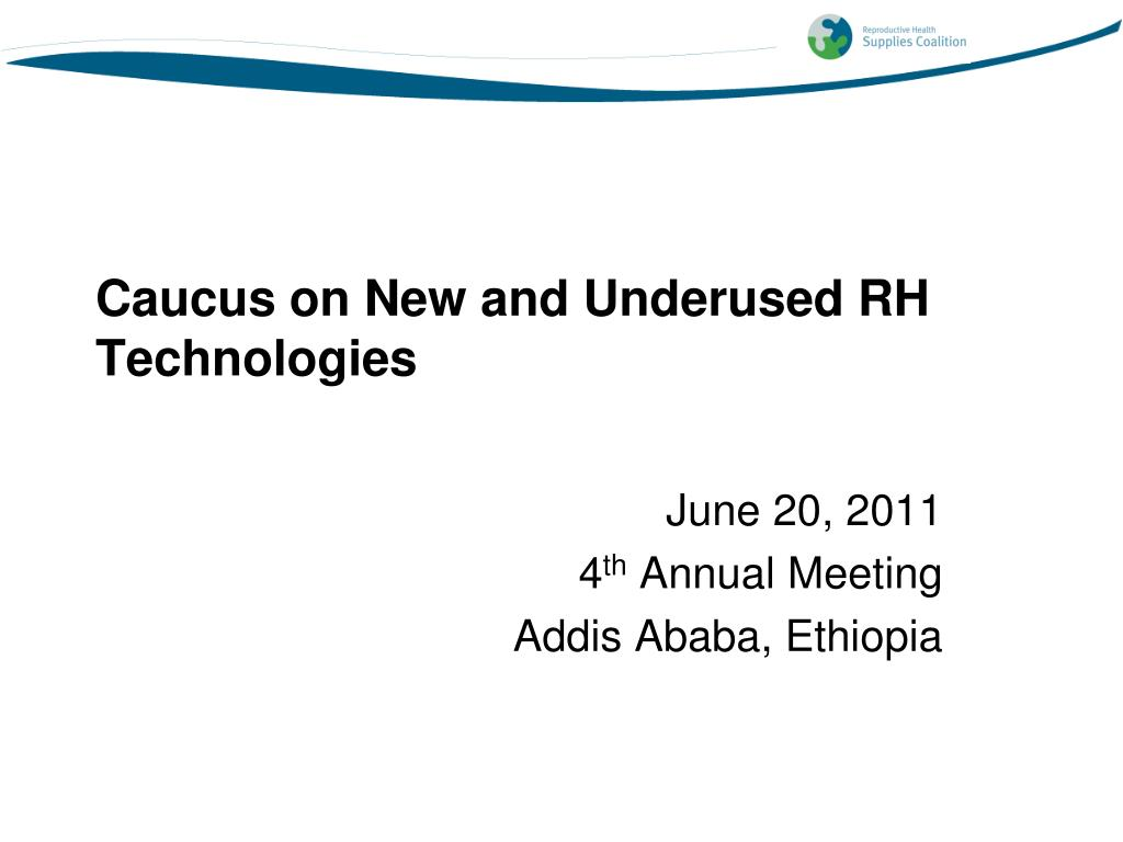 caucus on new and underused rh technologies l.