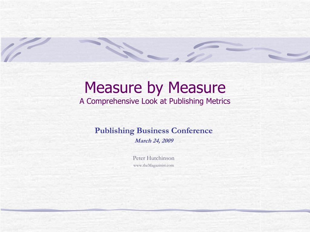 measure by measure a comprehensive look at publishing metrics l.