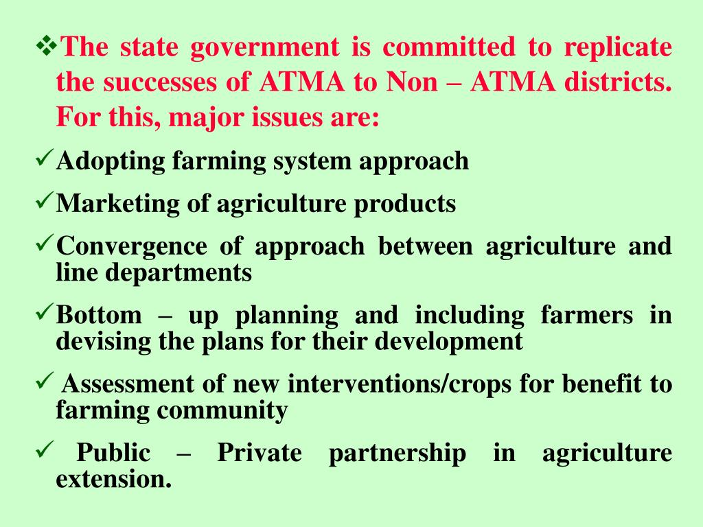 The state government is committed to replicate the successes of ATMA to Non – ATMA districts. For this, major issues are: