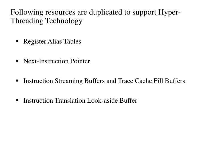 Following resources are duplicated to support Hyper-Threading Technology