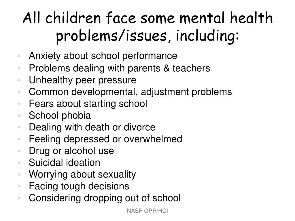 All children face some mental health problems/issues, including: