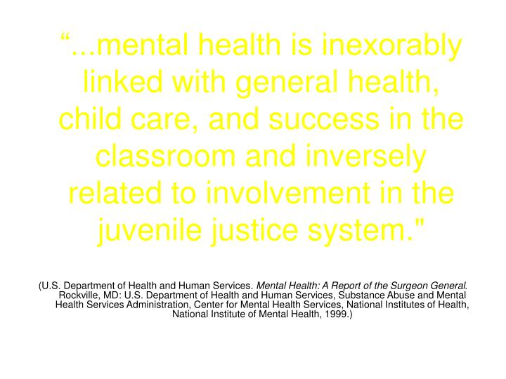"""...mental health is inexorably linked with general health, child care, and success in the classro..."