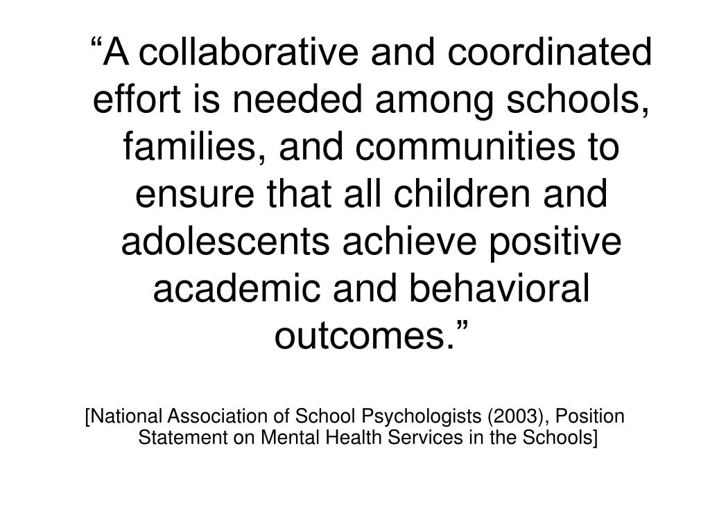 """A collaborative and coordinated effort is needed among schools, families, and communities to ensure that all children and adolescents achieve positive academic and behavioral outcomes."""
