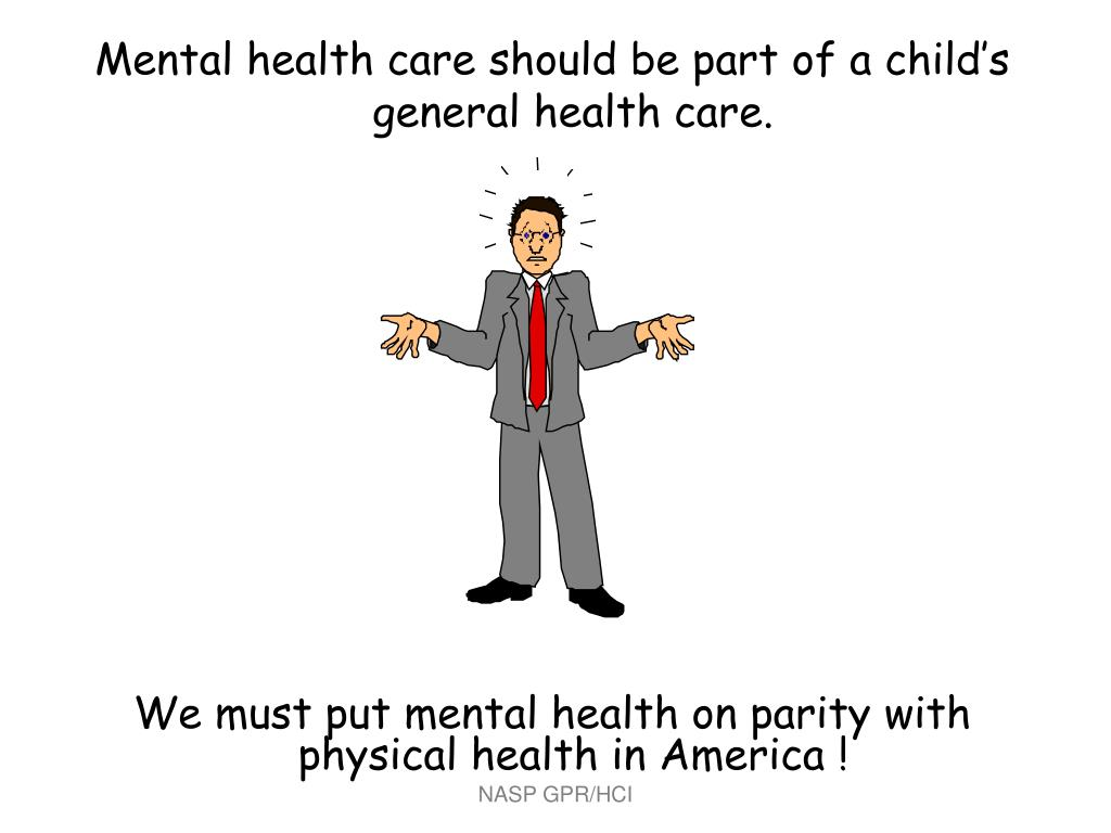 Mental health care should be part of a child's general health care.