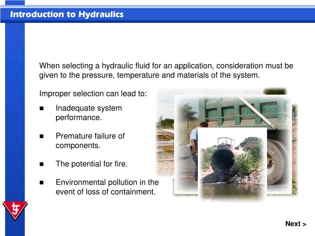 When selecting a hydraulic fluid for an application, consideration must be given to the pressure, temperature and materials of the system.