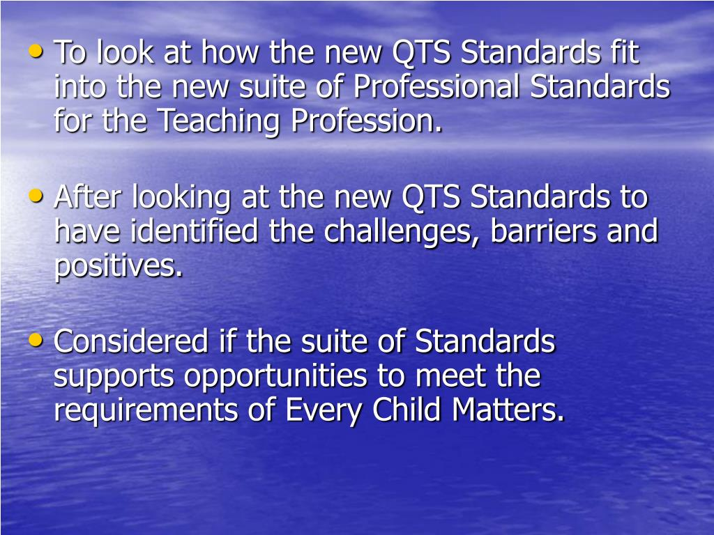 To look at how the new QTS Standards fit into the new suite of Professional Standards for the Teaching Profession.