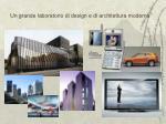 un grande laboratorio di design e di architettura moderna