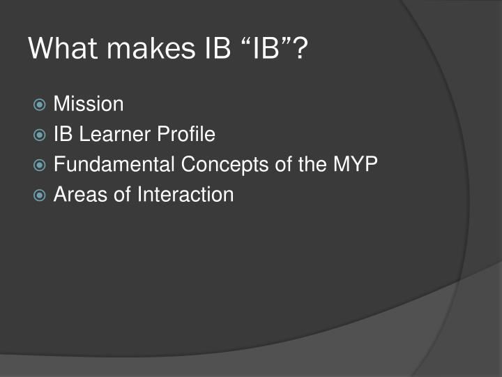 What makes ib ib