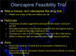 olanzapine feasibility trial