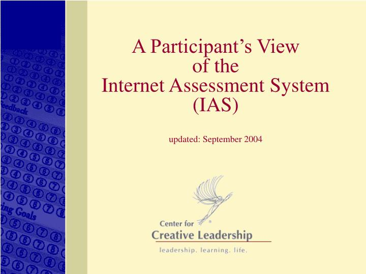 A participant s view of the internet assessment system ias updated september 2004