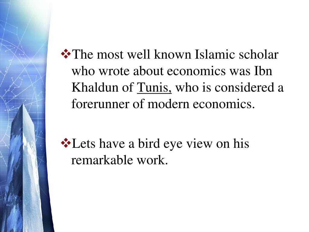 The most well known Islamic scholar who wrote about economics was Ibn Khaldun of