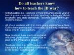 do all teachers know how to teach the ib way
