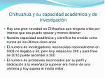 chihuahua y su capacidad acad mica y de investigaci n