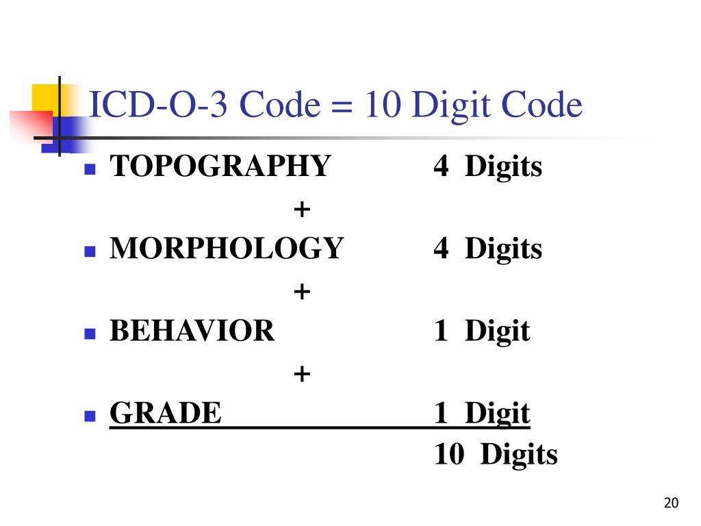 ICD-O-3 Code = 10 Digit Code