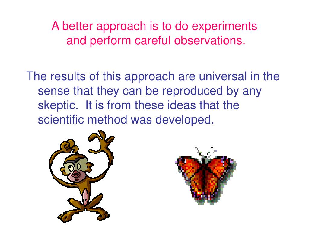 A better approach is to do experiments