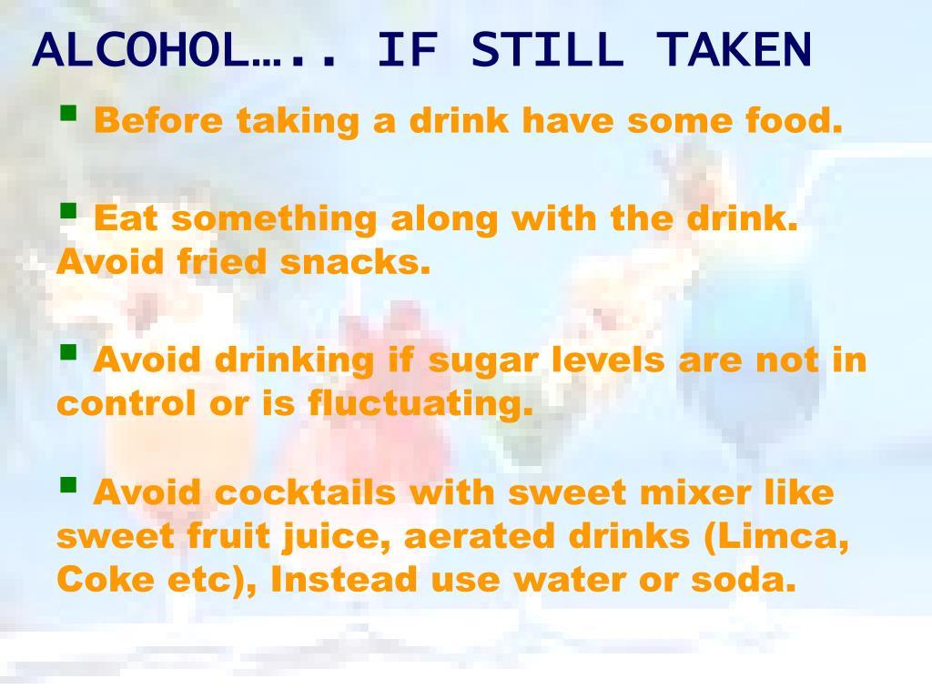 ALCOHOL….. IF STILL TAKEN