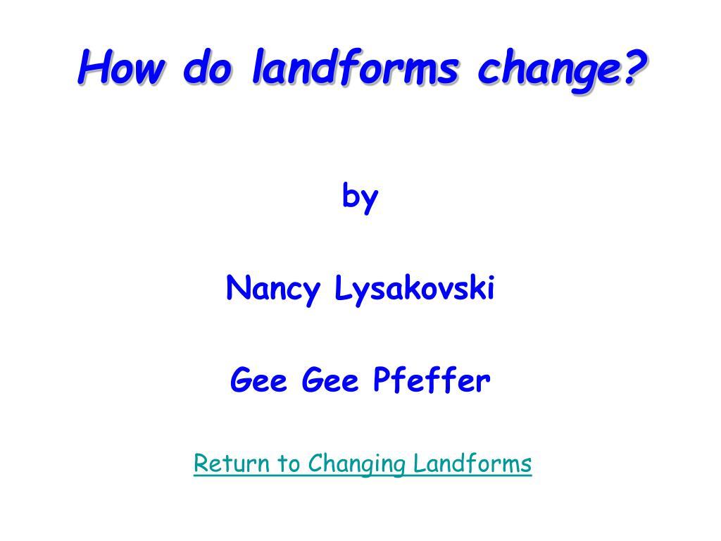 how do landforms change