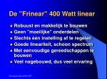 de frinear 400 watt linear