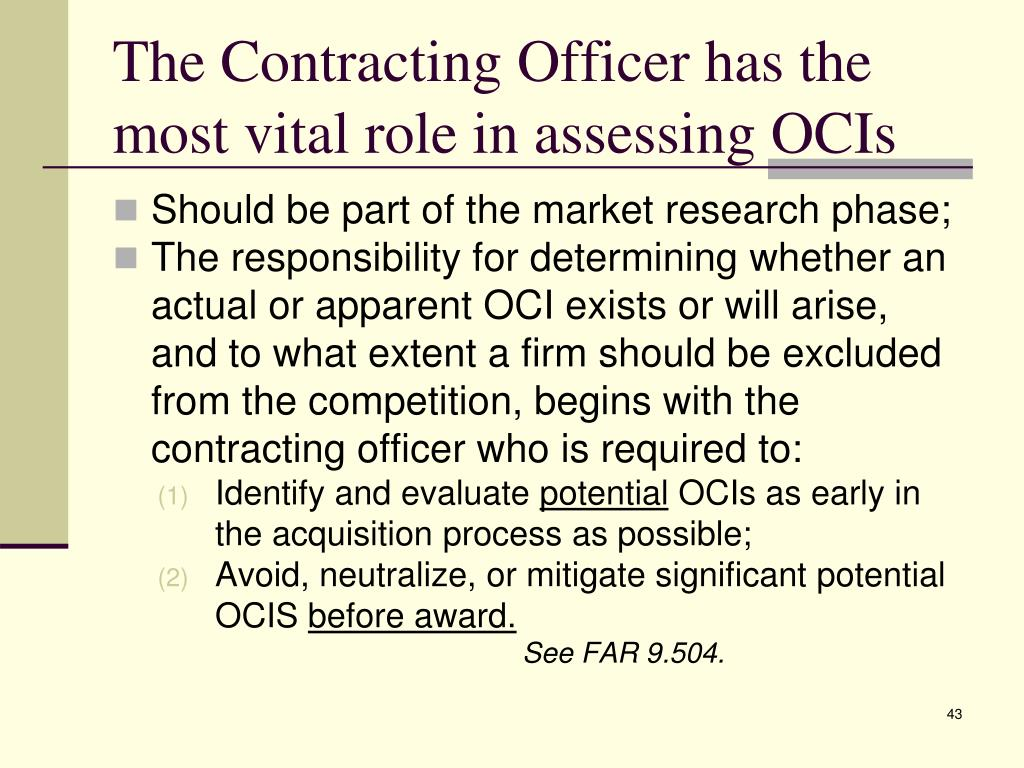 The Contracting Officer has the most vital role in assessing OCIs