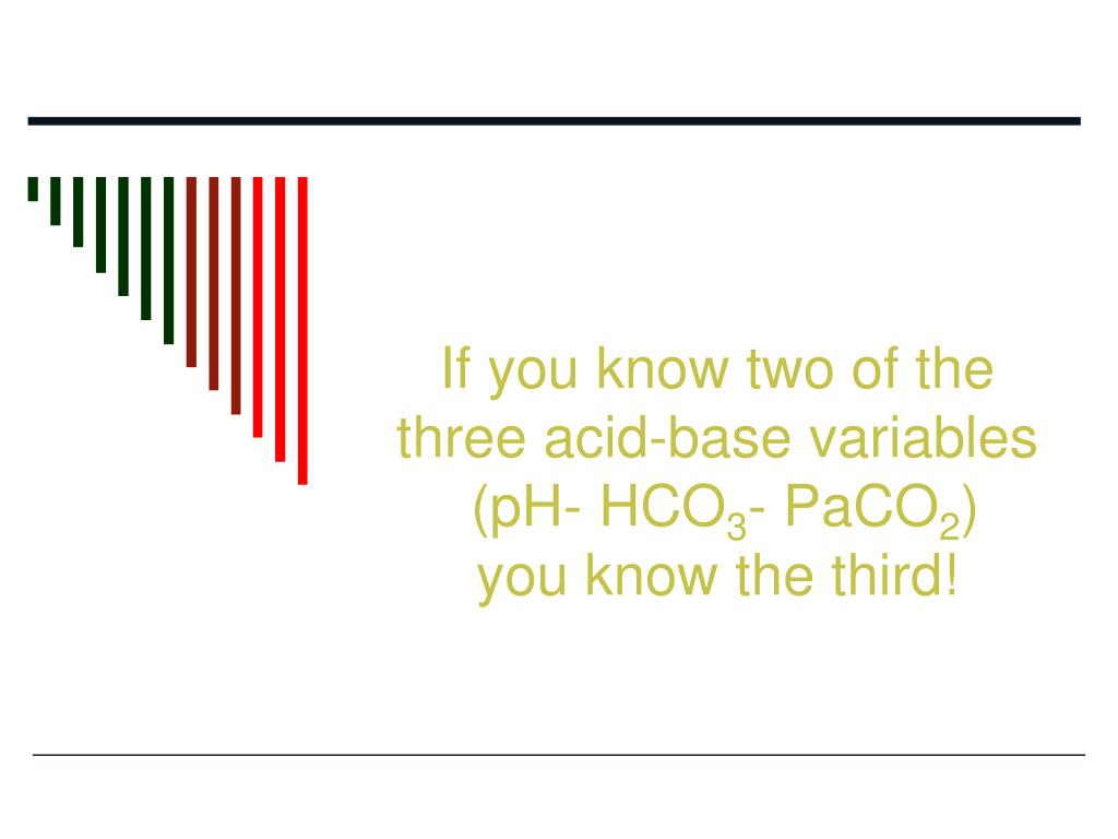 If you know two of the three acid-base variables